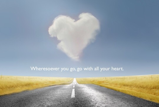whereresoever you go, go with your whole heart